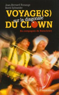 Voyage (s) sur la diagonale du clown : en compagnie du Bataclown