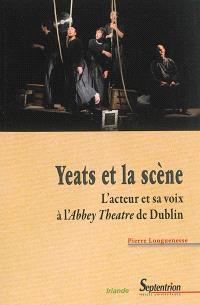Yeats et la scène : l'acteur et sa voix à l'Abbey Theatre de Dublin