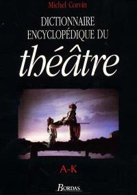Dictionnaire encyclopédique du théâtre. Volume 1, A-K