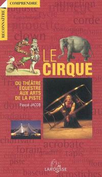 Le cirque : du théâtre équestre aux arts de la piste