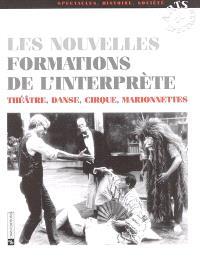Les nouvelles formations de l'interprète : théâtre, danse, cirque, marionnettes