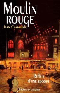 Moulin-Rouge : reflets d'une époque