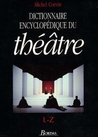 Dictionnaire encyclopédique du théâtre. Volume 2, L-Z