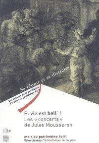 El vie est bell' ! : les concerts de Jules Mousseron : exposition, Valenciennes, Bibliothèque municipale, 17 septembre-31 octobre 2005