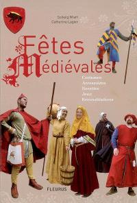 Fêtes médiévales : costumes, accessoires, recettes, jeux, reconstitutions