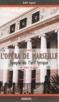 L'opéra de Marseille : temple de l'art lyrique. Volume 1, 1924-1975