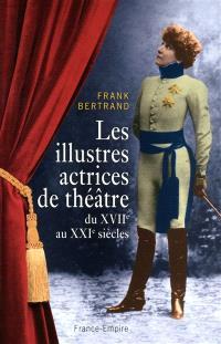 Les illustres actrices de théâtre du XVIIe au XXIe siècle