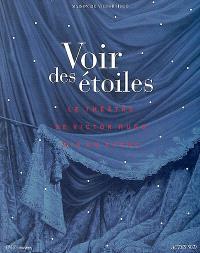 Voir des étoiles : le théâtre de Victor Hugo mis en scène : exposition, Paris, Maison de Victor Hugo, 12 avril-28 juil. 2002