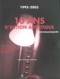 10 ans d'action artistique : avec la revue Cassandre, 1995-2005 : une décennie de combat culturel en pensées et en actes