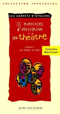 35 exercices d'initiation au théâtre. Volume 2, La voix, le jeu