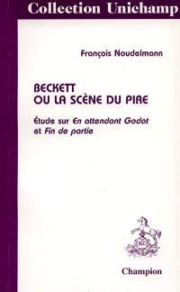 Beckett ou La scène du pire : étude sur En attendant Godot et Fin de partie