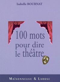 Cent mots pour dire le théâtre