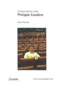 Conversation avec Philippe Caubère