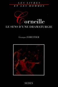 Corneille, le sens d'une dramaturgie