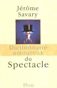 Dictionnaire amoureux du spectacle