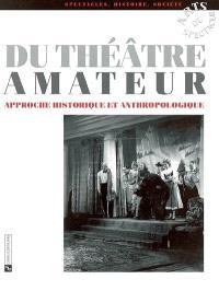 Du théâtre amateur : approche historique et anthropologique