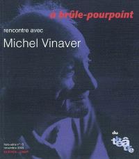 Du théâtre, hors série. n° 15, A brûle-pourpoint : rencontre avec Michel Vinaver