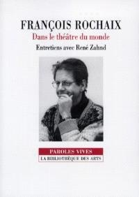 François Rochaix : dans le théâtre du monde : entretiens avec René Zahnd