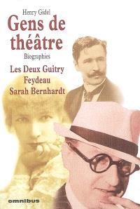 Gens de théâtre : biographies : les deux Guitry, Feydeau, Sarah Bernhardt