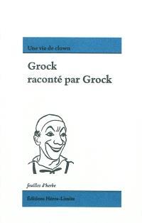 Grock raconté par Grock : une vie de clown