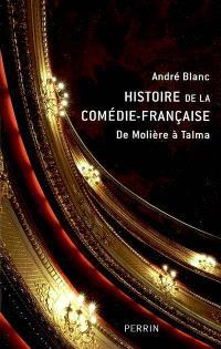 Histoire de la Comédie-Française : de Molière à Talma