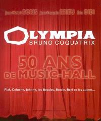 L'Olympia : 50 ans de music-hall : Piaf, Coluche, Johnny, les Beatles, Bowie, Brel et les autres...
