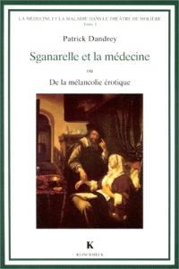 La médecine et la maladie dans le théâtre de Molière. Volume 1, Sganarelle et la médecine ou De la mélancolie érotique