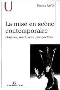 La mise en scène contemporaine : origines, tendances, perspectives