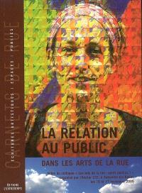 La relation au public dans les arts de la rue : actes du colloque Les arts de la rue : quels publics ?, Sotteville-lès-Rouen, 16-17 novembre 2005