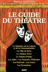 Le guide du théâtre : le Ministère de la culture et de la communication, la Ville de Paris, le théâtre privé, le théâtre public, les aides, les tournées théâtrales, les festivals, les cours, les formations