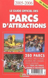 Le guide officiel des parcs d'attractions : 280 parcs en France : parcs à thèmes, aquariums, parcs animaliers, espaces aquatiques