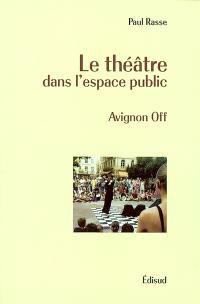 Le théâtre dans l'espace public : Avignon off