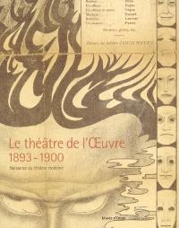 Le théâtre de l'Oeuvre, 1893-1900 : naissance du théâtre moderne