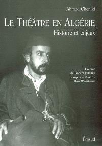 Le théâtre en Algérie : histoire et enjeux