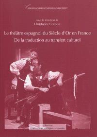 Le théâtre espagnol du Siècle d'Or en France, XVIIe-XXe siècle : de la traduction au transfert culturel