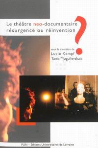 Le théâtre néo-documentaire : résurgence ou réinvention ?