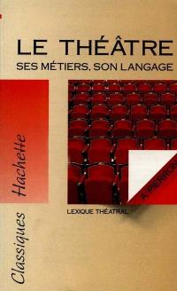 Le théâtre, ses métiers, son langage : lexique théâtral