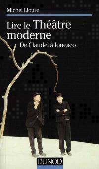 Lire le théâtre moderne : de Claudel à Ionesco