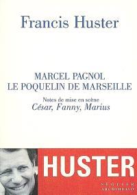 Marcel Pagnol : le Poquelin de Marseille : notes de mise en scène César, Fanny, Marius