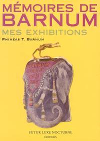 Mémoires de Barnum : mes exhibitions