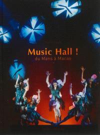 Music hall ! : du Mans à Macao