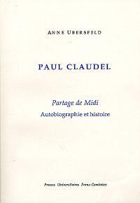Paul Claudel, Partage de Midi : autobiographie et histoire