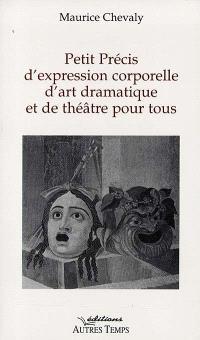 Petit précis d'expression corporelle, d'art dramatique et de théâtre pour tous