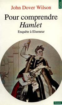 Pour comprendre Hamlet : enquête à Elseneur