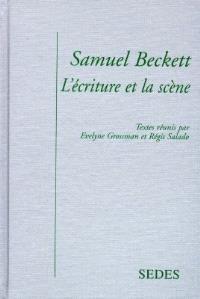 Samuel Beckett : l'écriture et la scène