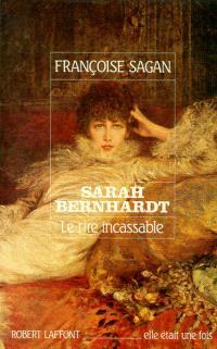 Sarah Bernhardt : le rire incassable