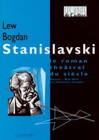 Stanislavski : Le roman théâtral du siècle. Volume 1, Moscou-New York : les bâtisseurs d'utopie