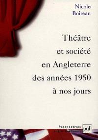 Théâtre et société en Angleterre des années 1950 à nos jours