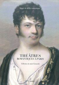 Théâtres romantiques à Paris : collections du Musée Carnavalet : Musée de la vie romantique, 13 mars-15 juillet 2012