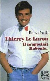 Thierry Le Luron m'appelait Maboule